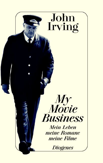 My Movie Business: Mein Leben, meine Romane, meine Filme. Über die Verfilmung meines Romans ´Gottes Werk und Teufels Beitrag´ - John Irving