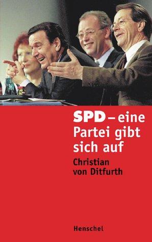 SPD. Eine Partei gibt sich auf - Christian von ...