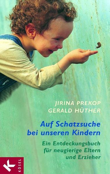Auf Schatzsuche bei unseren Kindern: Ein Entdeckungsbuch für neugierige Eltern und Erzieher - Jirina Prekop