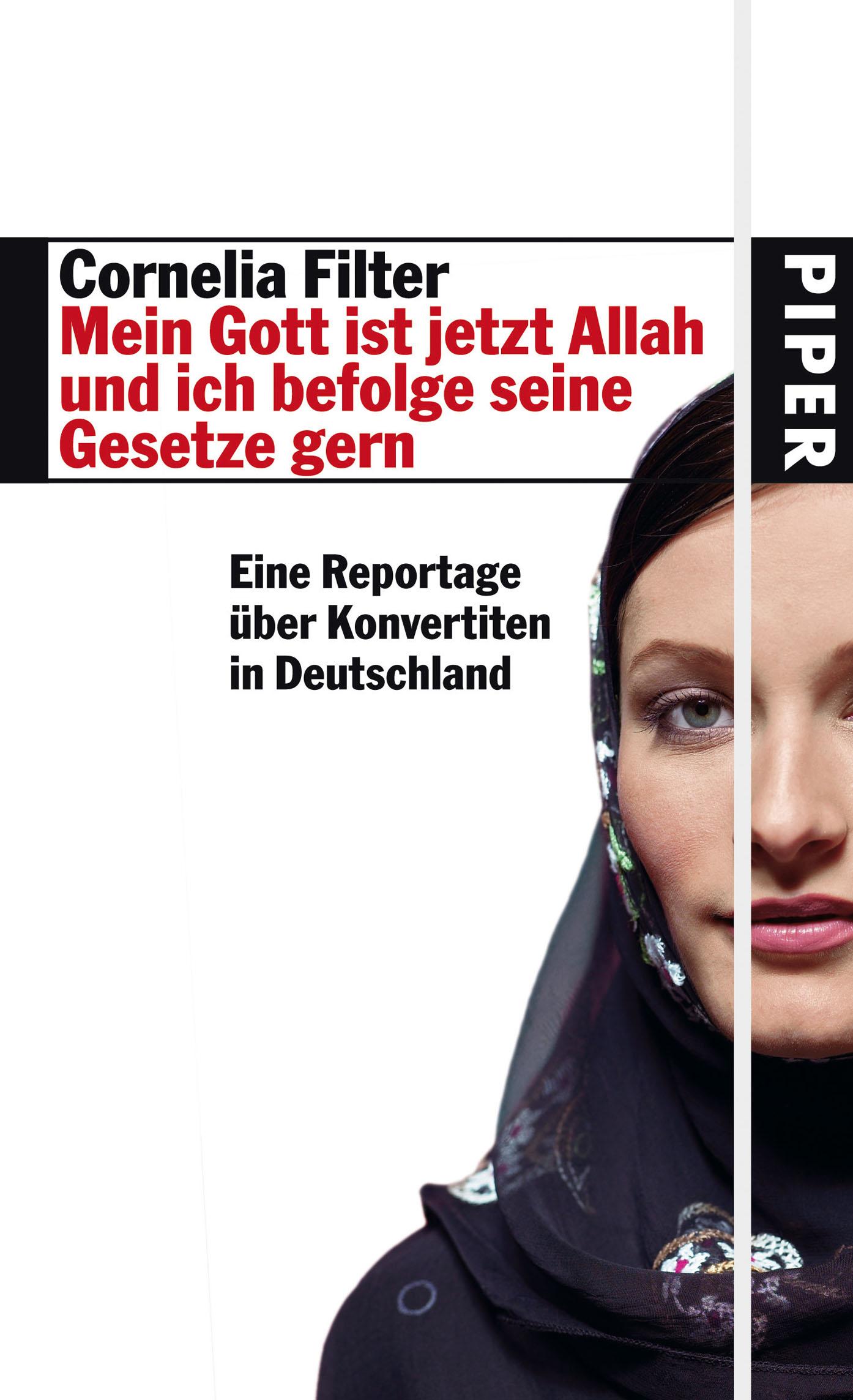 Mein Gott ist jetzt Allah und ich befolge seine Gesetze gern: Eine Reportage über Konvertiten in Deutschland - Cornelia Filter
