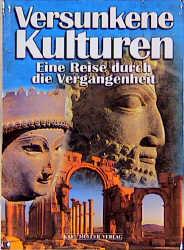 Versunkene Kulturen. Eine Reise durch die Verga...