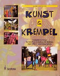 Kunst und Krempel: Fantastische Ideen für kreat...