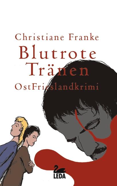 Blutrote Tränen: OstFrieslandkrimi - Christiane Franke