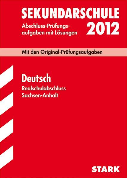 Abschluss-Prüfungsaufgaben Sekundarschule Sachsen-Anhalt: Abschlussprüfung Realschulabschluss Sachsen-Anhalt Deutsch, 2010