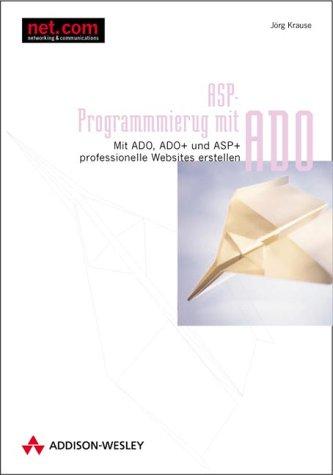 ASD-Programmierung mit ADO. Mit ADO, ADO+ und ASP+ professionelle Webseiten erstellen. - Jörg Krause