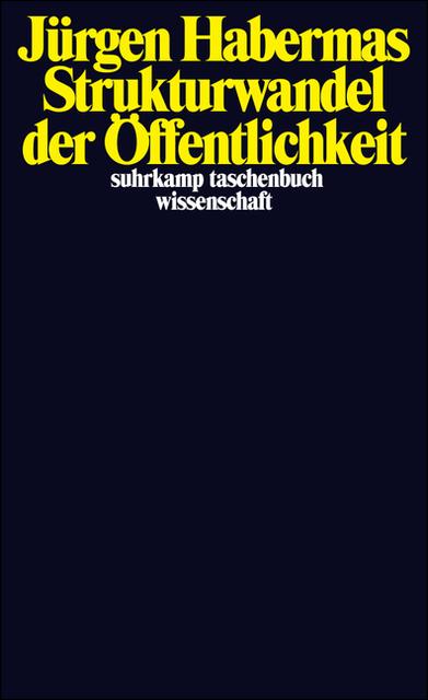Strukturwandel der Öffentlichkeit: Untersuchungen zu einer Kategorie der bürgerlichen Gesellschaft (suhrkamp taschenbuch