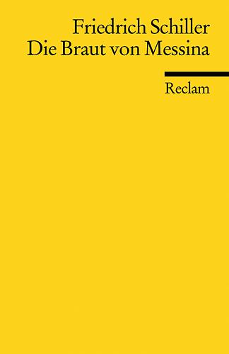 Reclam Universal-Bibliothek, Nr.60, Die Braut von Messina oder Die feindlichen Brüder: Ein Trauerspiel mit Chören - Frie