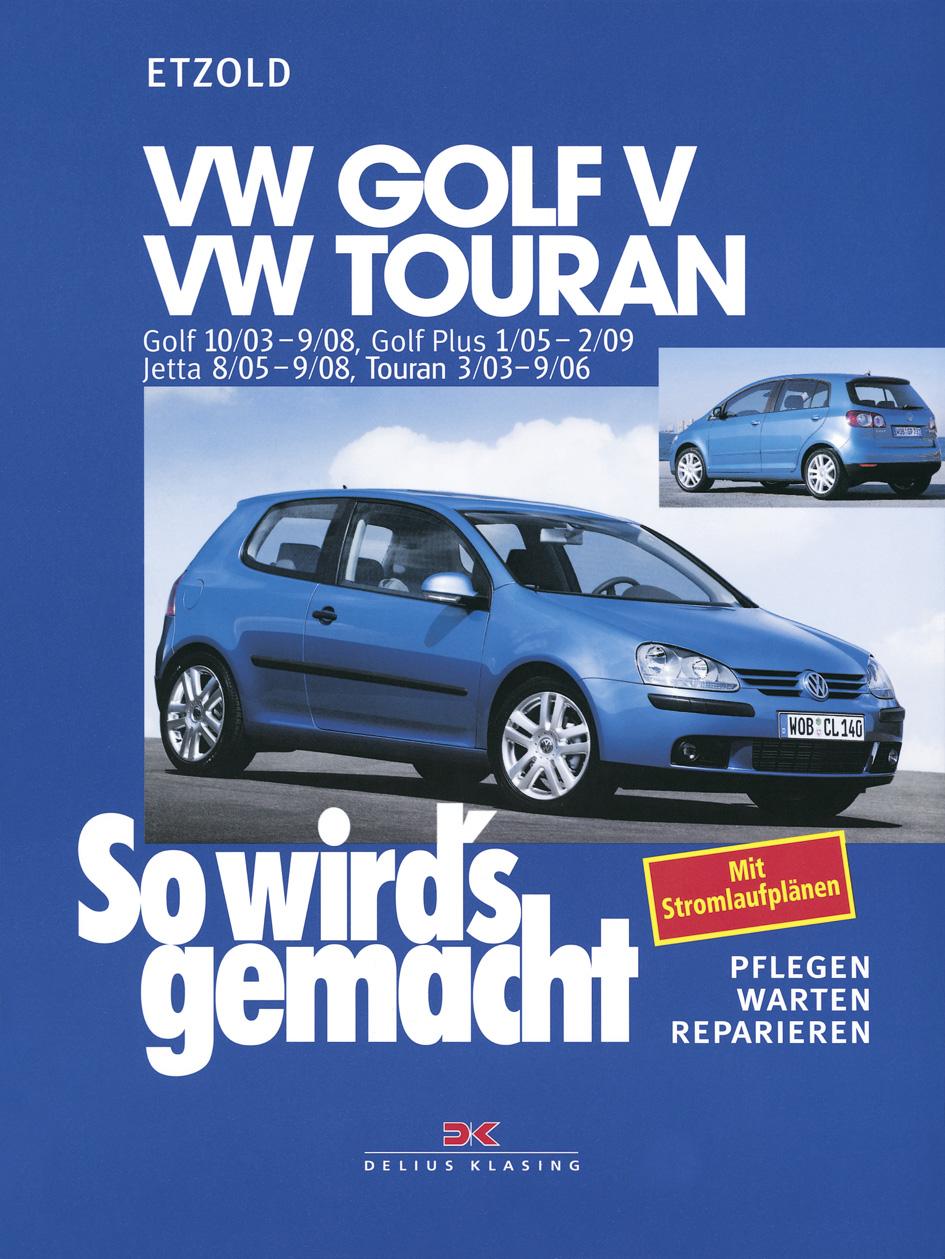 So wird´s gemacht. VW Golf / VW Touran ab 10/03: Bd 133: 75 - 200 PS und Diesel 75 - 140 PS. pflegen - warten - reparier