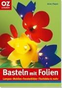 Basteln mit Folien - Anne Pieper