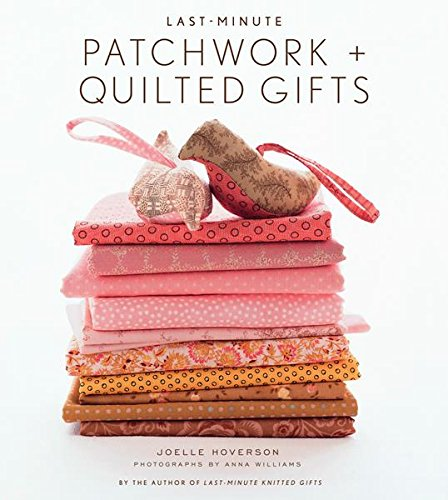 Last-Minute Patchwork + Quilted Gifts - Joelle ...