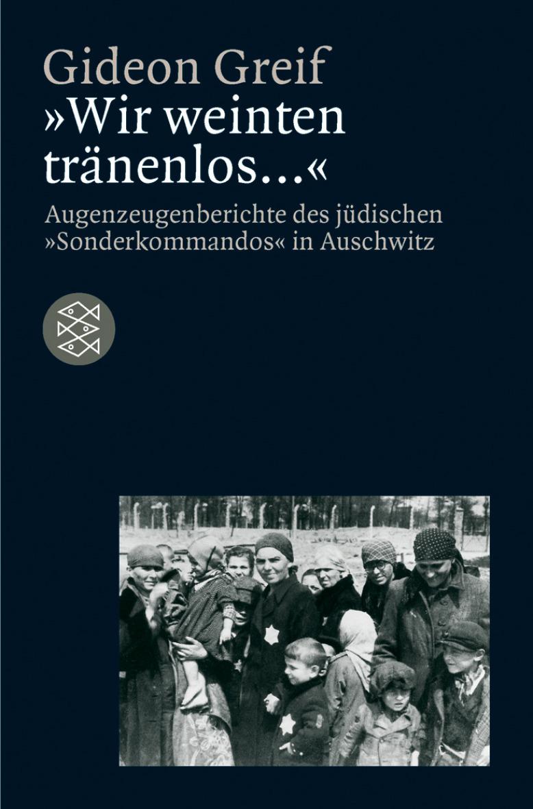 Wir weinten tränenlos.... Augenzeugenberichte des jüdischen Sonderkommandos in Auschwitz - Gideon Greif