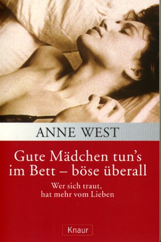 Gute Mädchen tun´s im Bett, böse überall. Sonderausgabe. Wer sich traut, hat mehr vom Lieben. - Anne West