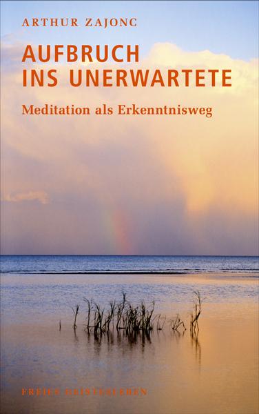 Aufbruch ins Unerwartete: Meditation als Erkenn...