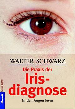 Die Praxis der Irisdiagnose - Walter Schwarz