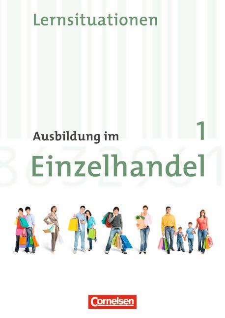 Ausbildung im Einzelhandel - Allgemeine Ausgabe - Neubearbeitung: Ausbildung im Einzelhandel 1. Lernfelder 1-5. Ausbildu