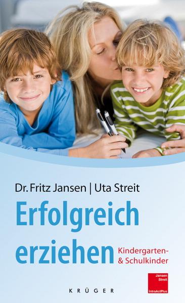Erfolgreich erziehen: Kindergarten- und Schulkinder - Fritz Jansen