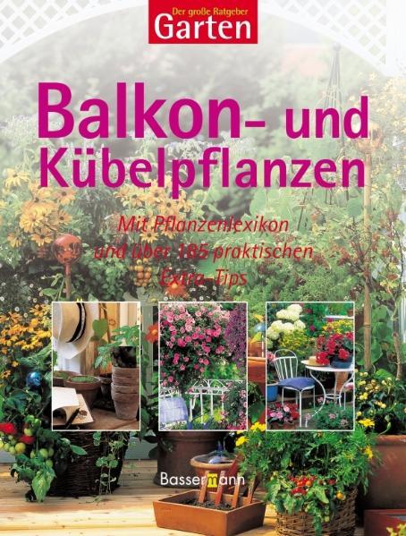 Der große Ratgeber Garten. Balkon- und Kübelpfl...