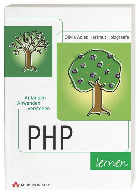 PHP lernen . Anfangen, anwenden, verstehen - Ol...