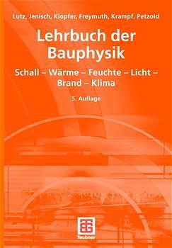 Lehrbuch der Bauphysik. Schall, Wärme, Feuchte,...