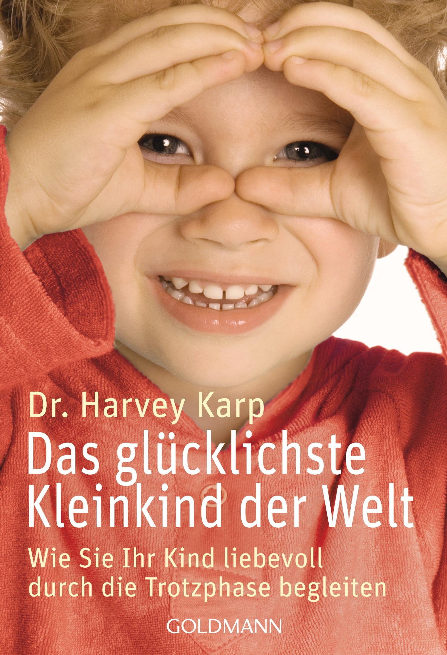 Das glücklichste Kleinkind der Welt: Wie Sie Ihr Kind liebevoll durch die Trotzphase begleiten - Harvey Karp
