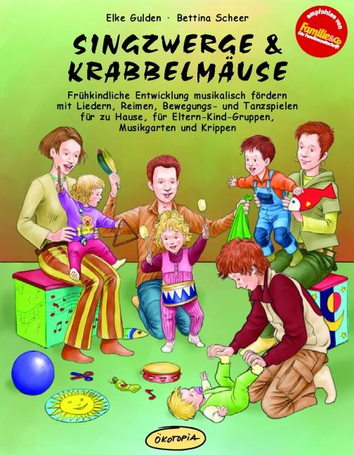 Singzwerge & Krabbelmäuse: Frühkindliche Entwicklung musikalisch fördern mit Liedern, Reimen, Bewegungs- und Tanzspielen