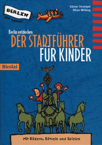 Berlin entdecken. Der Stadtführer für Kinder - ...