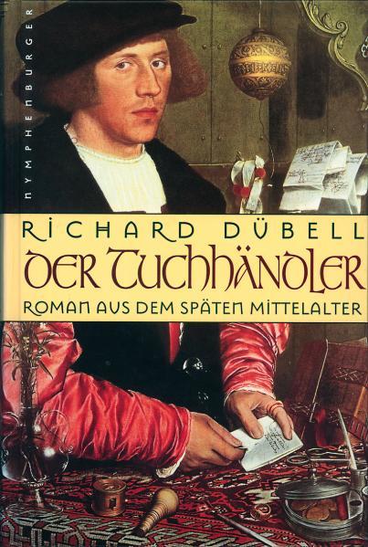 Der Tuchhändler: Roman aus dem späten Mittelalter - Richard Dübell