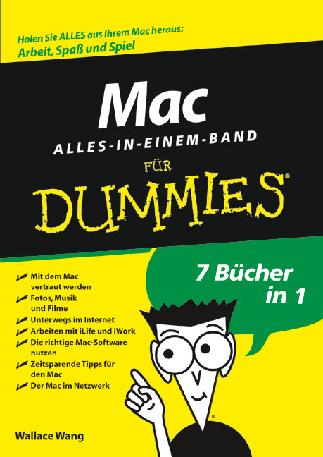 Mac für Dummies, Alles-in-einem-Band: Holen Sie alles aus Ihrem Mac heraus: Arbeit, Spass und Spiel - Wallace Wang