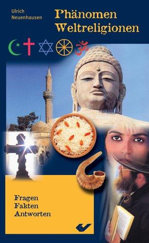Phänomen Weltreligionen: Fragen, Fakten, Antworten