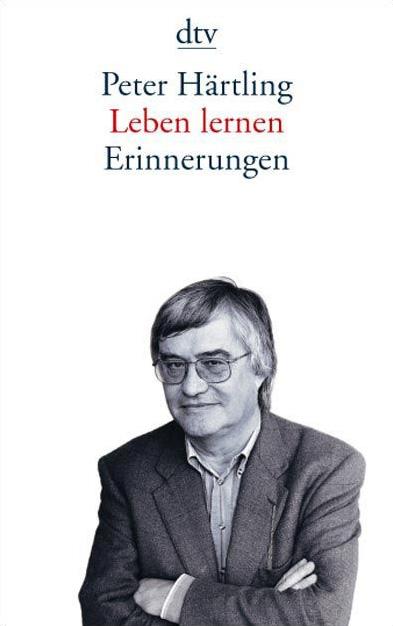 Leben lernen: Erinnerungen - Peter Härtling