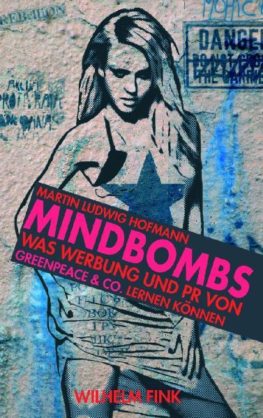 Mindbombs. Was Werbung und PR von Greenpeace & Co. lernen können - Martin Ludwig Hofmann