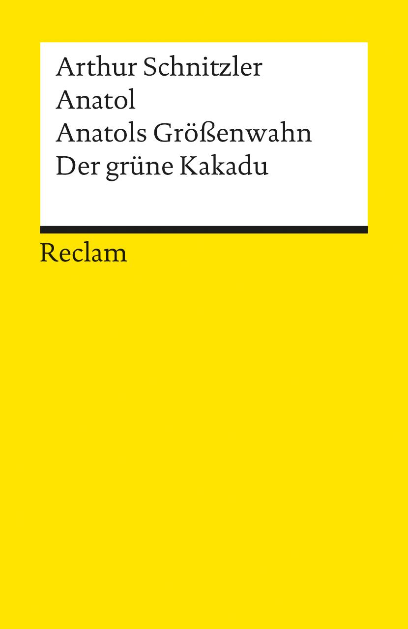 Anatol / Anatols Größenwahn / Der grüne Kakadu - Arthur Schnitzler