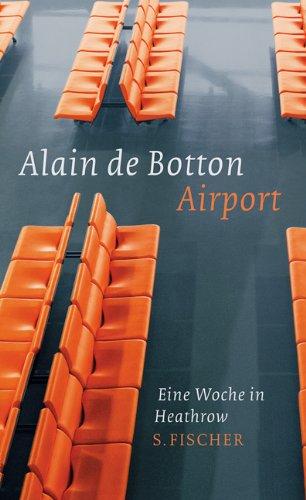 Airport: Eine Woche in Heathrow - Alain De Botton