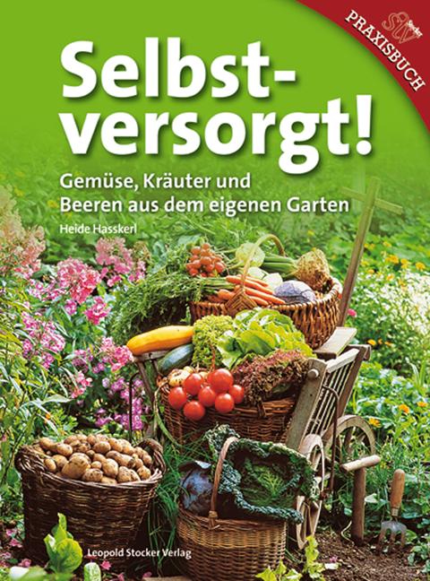 Selbstversorgt!: Gemüse, Kräuter und Beeren aus dem eigenen Garten - Heide Haßkerl [Gebundene Ausgabe]