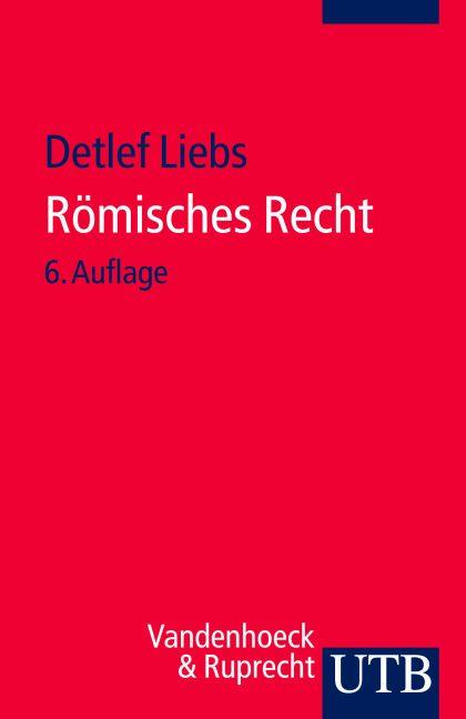 Römisches Recht: Ein Studienbuch (Uni-Taschenbücher S) - Detlef Liebs