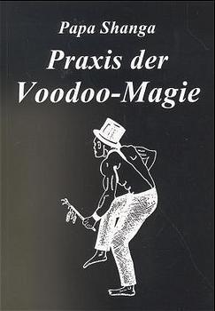 Praxis der Voodoo-Magie: Techniken, Rituale und Praktiken des Voodoo - Papa Shanga