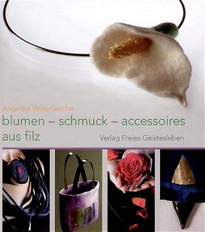 Blumen, Schmuck und Accessoires aus Filz - Angelika Wolk-Gerche