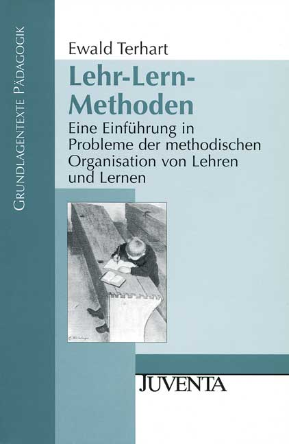 Lehr-Lern-Methoden: Eine Einführung in Probleme der methodischen Organisation von Lehren und Lernen - Ewald Terhart