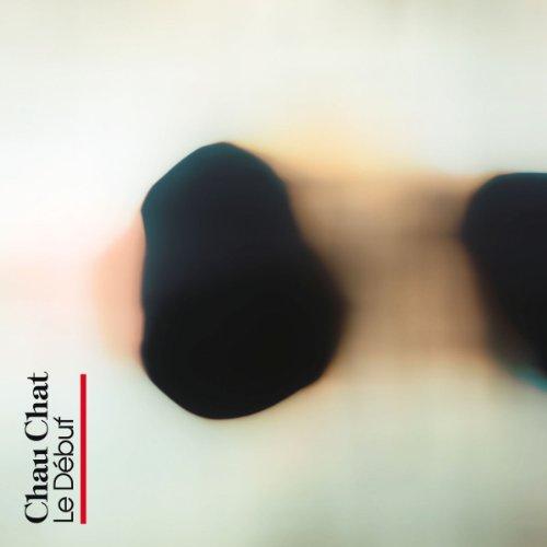 Chau Chat - Le Debut