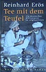 Tee mit dem Teufel. Als deutscher Militärarzt in Afghanistan - Reinhard Erös