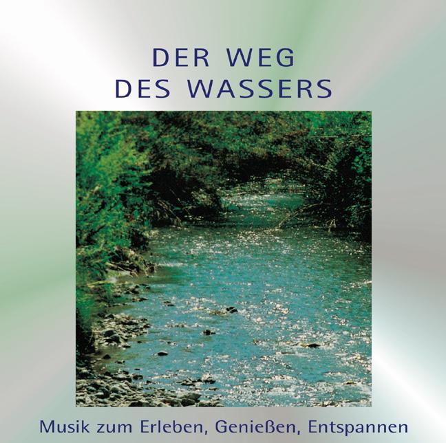 Der Weg des Wassers. CD. . Musik zum Erleben, G...