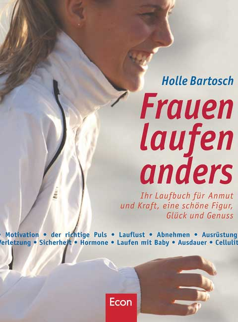 Frauen laufen anders: Ihr Laufbuch für Anmut und Kraft, eine schöne Figur, Glück und Genuss - Holle Bartosch