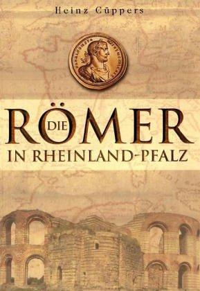 Die Römer in Rheinland- Pfalz - Heinz Cüppers