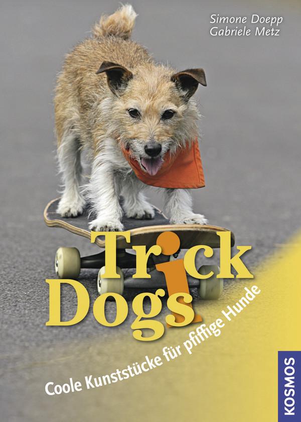 Trick Dogs: Coole Kunststücke für pfiffige Hund...