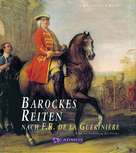 Barockes Reiten nach F.R. de la Gueriniere: Die Reitkunst - Über die Ausbildung des Pferdes - Bent Branderup