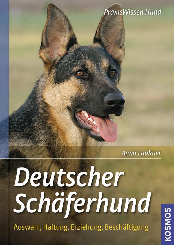 Deutscher Schäferhund: Auswahl, Haltung, Erziehung, Beschäftigung - Anna Laukner