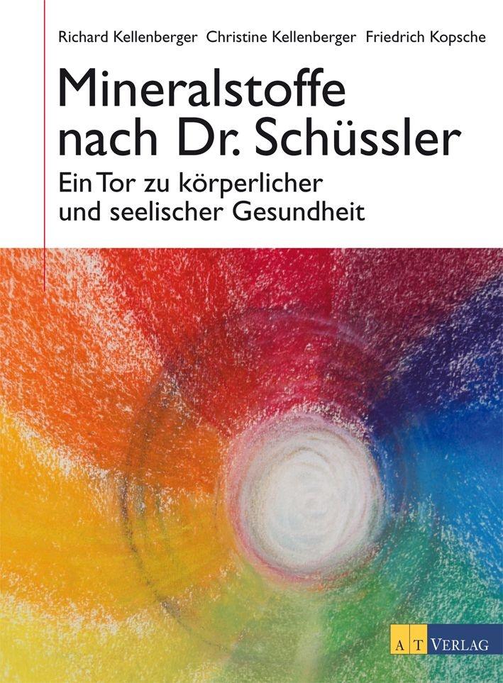 Mineralstoffe nach Dr. Schüssler: Ein Tor zu körperlicher und seelischer Gesundheit - Richard Kellenberger