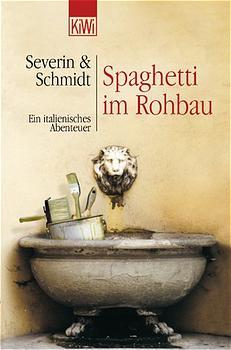 Spaghetti im Rohbau. Ein italienisches Abenteuer. - Susanne Schmidt