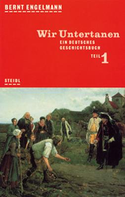Ein deutsches Geschichtsbuch: Steidl Taschenbücher, Nr.24, Wir Untertanen: BD 1 - Bernt Engelmann