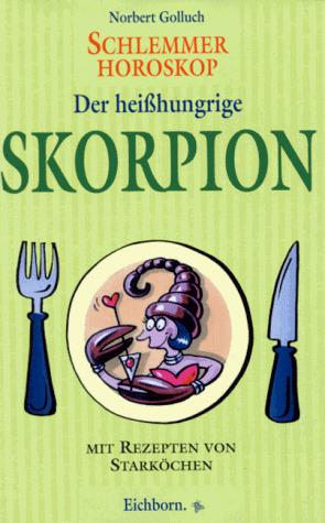 Schlemmer-Horoskop, Der heißhungrige Skorpion -...